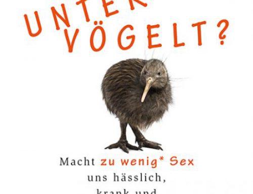 untervögelt – macht zu wenig ( guter! ) sex uns hässlich, krank und dumm?